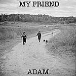 Adam My Friend