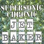 Jet Baker Supersonic Chronic