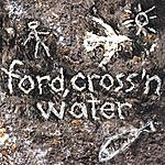 Ford Ford, Cross 'n Water