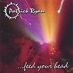 Patrick Ryan Feed Your Head