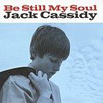 Jack Cassidy Be Still My Soul