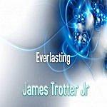 James Trotter, Jr. Everlasting