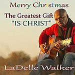 LaDelle Walker The Greatest Gift Is Christ
