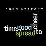 John Mizzoni Time To Spread Good Cheer