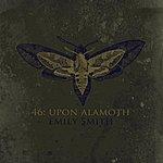 Emily Smith 46: Upon Alamoth - Ep
