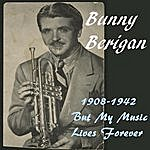 Bunny Berigan 1908 - 1942: But My Music Lives Forever