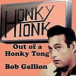 Bob Gallion Out Of A Honky Tonk