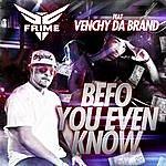 Frime Befo You Even Know (Feat. Venchy Da Brand)