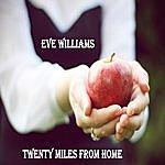 Eve Williams Twenty Miles From Home