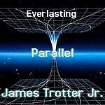 James Trotter, Jr. Everlasting (Parallel)