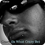 Vince Crazy (Is What Crazy Be)