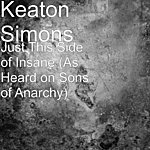 Keaton Simons Just This Side Of Insane (As Heard On Sons Of Anarchy)