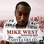 Mike West I Gotta Get It (Feat. Amil)
