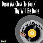 Off The Record Draw Me Close To You / Thy Will Be Done - Single