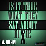 Al Jolson Is It True What They Say About Dixie?