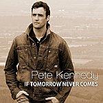 Pete Kennedy If Tomorrow Never Comes - Single