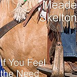 Meade Skelton If You Feel The Need