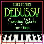Peter Frankl Debussy - Selected Works For Piano