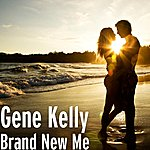 Gene Kelly Brand New Me (Single)