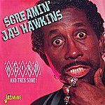 Screamin' Jay Hawkins Weird And Then Some!