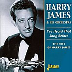 Harry James & His Orchestra I've Heard That Song Before (The Hits Of Harry James)