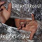 Robert Shaw Breakthrough