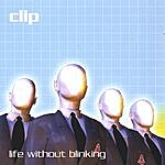 Clip Life Without Blinking
