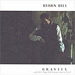 Byron Hill Gravity...And Other Things That Keep You Down To Earth