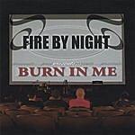Fire By Night Burn In Me