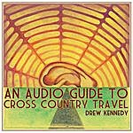 Drew Kennedy An Audio Guide To Cross Country Travel