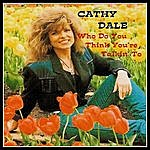Cathy Dale Who Do You Think You're Talkin' To