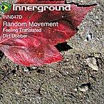 Random Movement Dirt Dobber/Feeling Translated