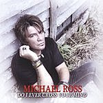 The Michael Ross Band Do I Ever Cross Your Mind