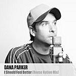 Dana Parker I Should Feel Better (House Nation Mix)