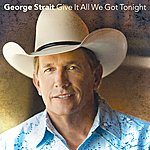 George Strait Give It All We Got Tonight