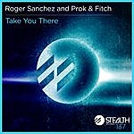 Roger Sanchez Take You There