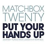 Matchbox Twenty Put Your Hands Up (Remixes)