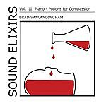 Brad Vanlandingham Sound Elixirs, Vol. III: Piano - Potions For Compassion