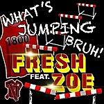 Fresh Whatz Jumpin Bruh (Feat. Zoe)