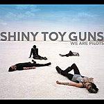 Shiny Toy Guns We Are Pilots (International Version)