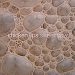Chicken Lips Sweet Cow