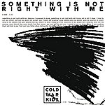 Cold War Kids Something Is Not Right With Me