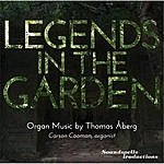 Carson Cooman Legends In The Garden: Organ Music By Thomas Åberg