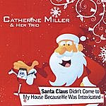 Catherine Miller Santa Claus Didn't Come To My House Because He Was Intoxicated