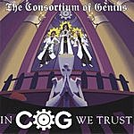 The Consortium Of Genius In C.O.G. We Trust