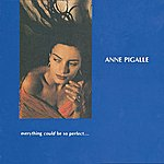 Anne Pigalle Everything Could Be So Perfect