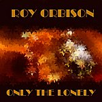 Roy Orbison Only The Loneley