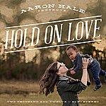 Aaron Hale Hold On Love - Single