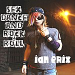 Ian Erix Sex, Dance And Rock & Roll (Lose It)