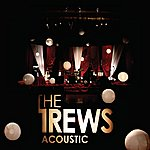 The Trews The Trews Acoustic - Friends And Total Strangers